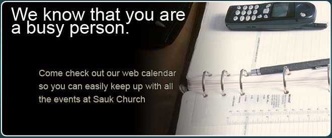 Come check out our web calendar so you can easily keep up with all the events at Sauk Church.