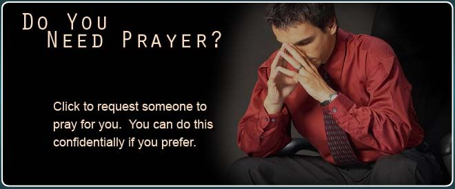 Visit our Prayer Request page to request us to pray for any of your needs.